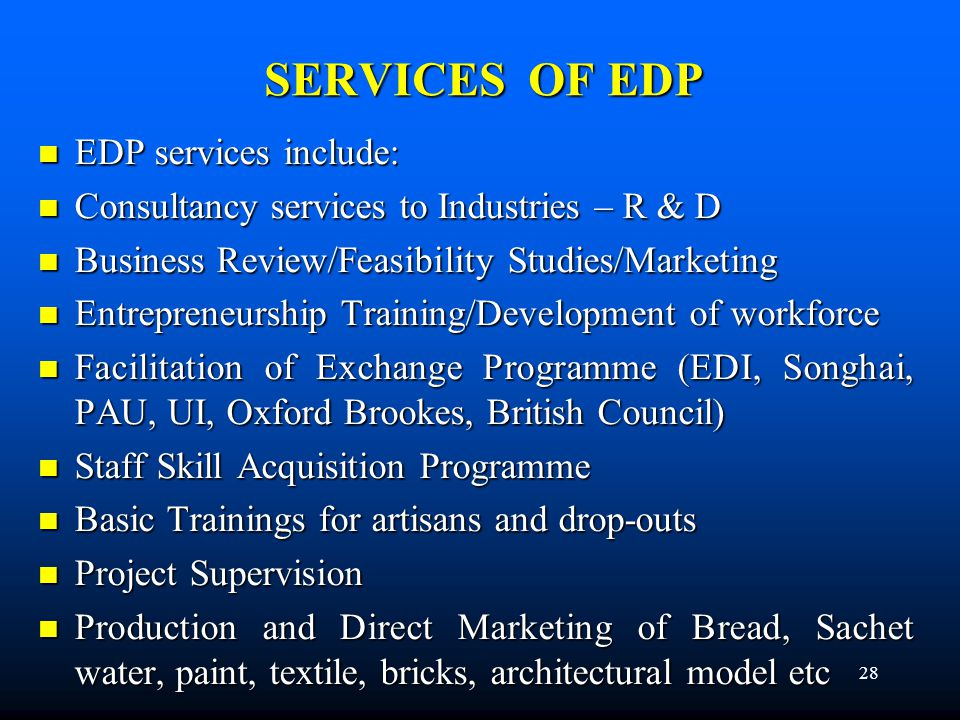 28 SERVICES OF EDP EDP services include: EDP services include: Consultancy services to Industries – R & D Consultancy services to Industries – R & D B