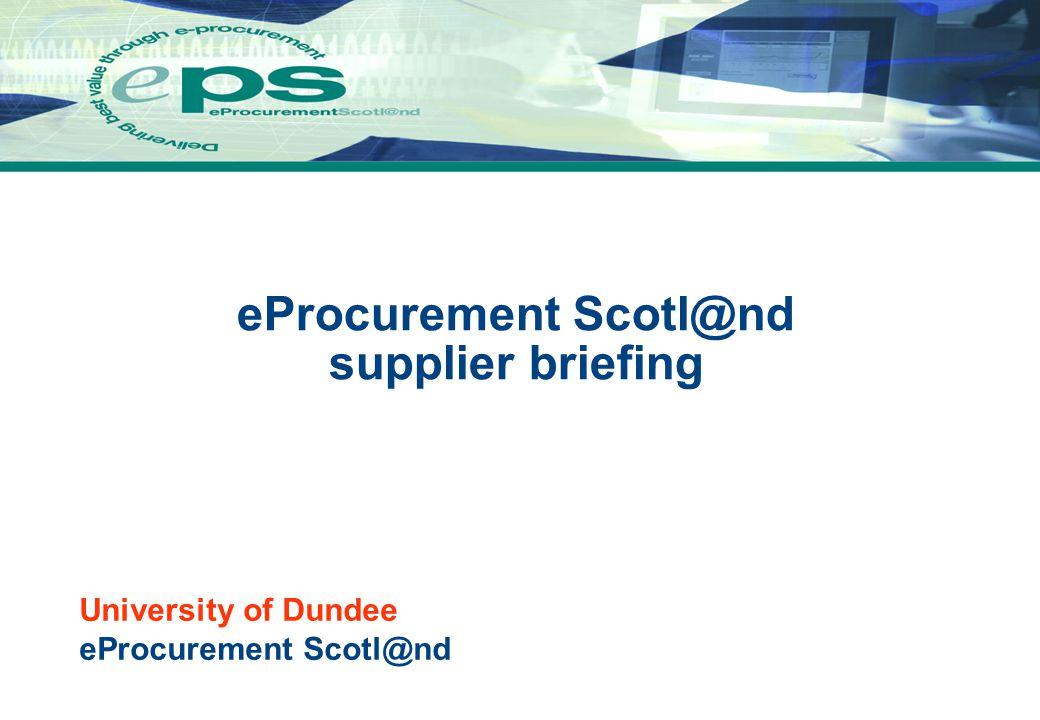 University of Dundee eProcurement Scotl@nd eProcurement Scotl@nd supplier briefing