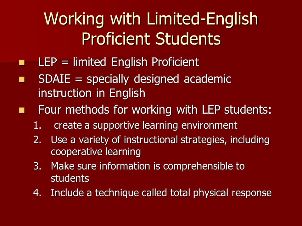 Working with Limited-English Proficient Students LEP = limited English Proficient LEP = limited English Proficient SDAIE = specially designed academic