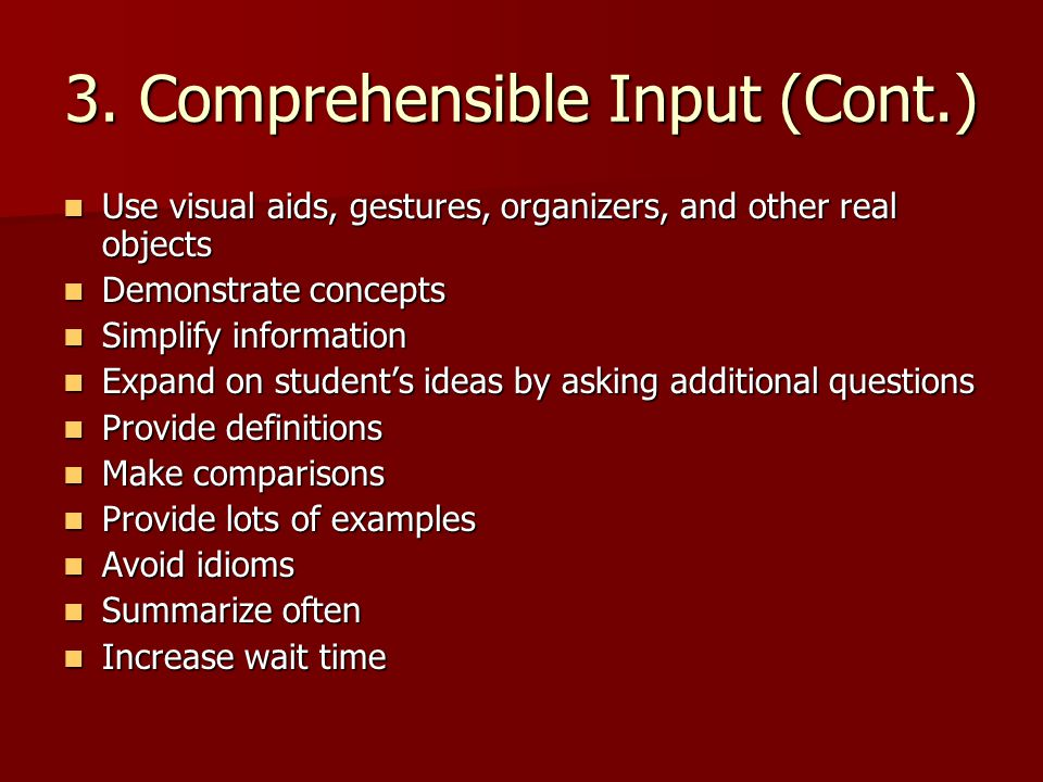 3. Comprehensible Input (Cont.) Use visual aids, gestures, organizers, and other real objects Use visual aids, gestures, organizers, and other real ob