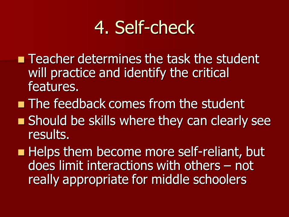 4. Self-check Teacher determines the task the student will practice and identify the critical features. Teacher determines the task the student will p