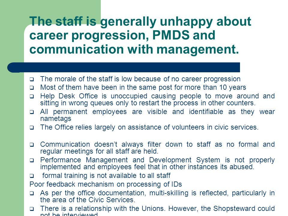 The staff is generally unhappy about career progression, PMDS and communication with management.