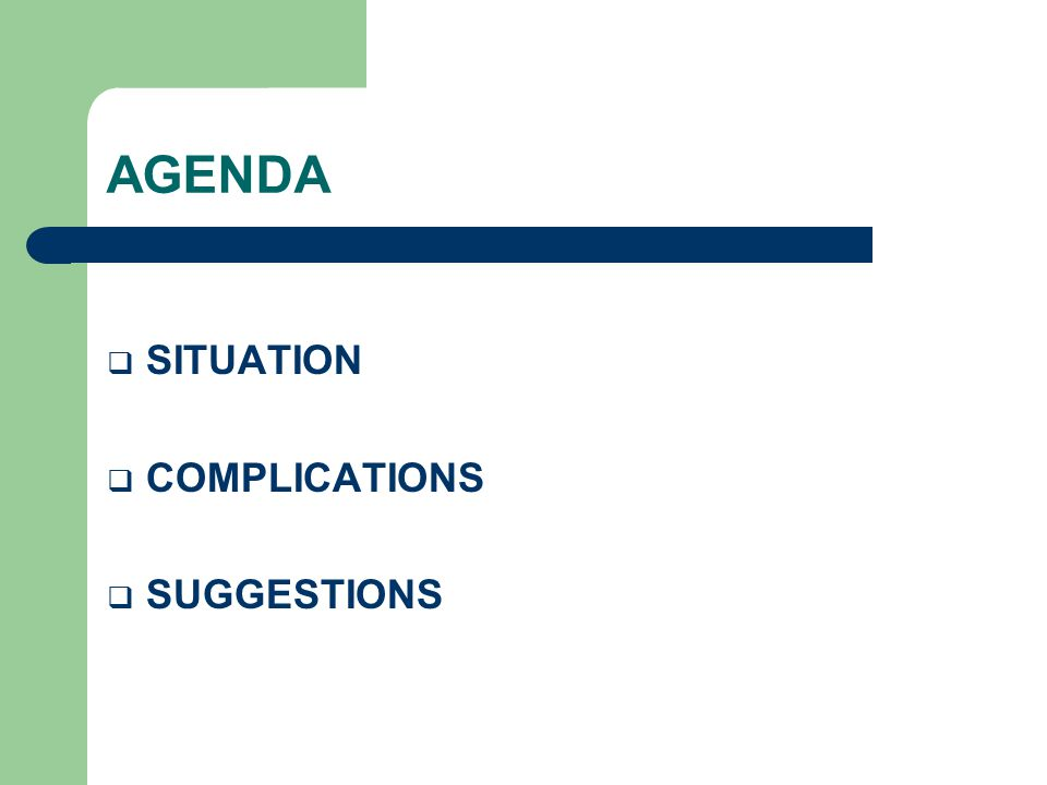 AGENDA  SITUATION  COMPLICATIONS  SUGGESTIONS