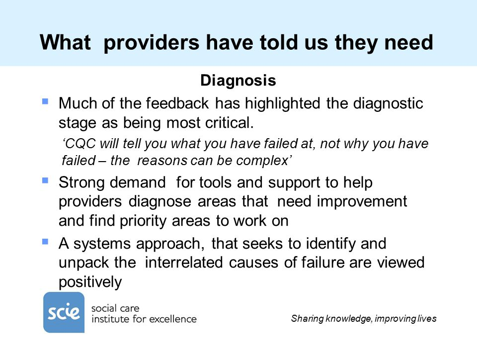 Sharing knowledge, improving lives What providers have told us they need Diagnosis  Much of the feedback has highlighted the diagnostic stage as being most critical.