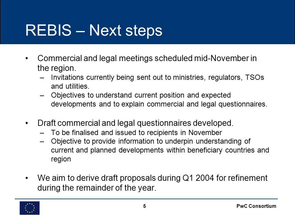 PwC Consortium5 REBIS – Next steps Commercial and legal meetings scheduled mid-November in the region.