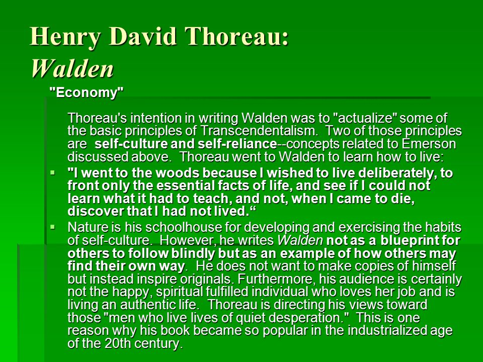Henry David Thoreau: Walden Economy Thoreau s intention in writing Walden was to actualize some of the basic principles of Transcendentalism.