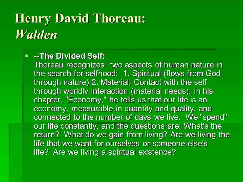Henry David Thoreau: Walden  --The Divided Self: Thoreau recognizes two aspects of human nature in the search for selfhood: 1. Spiritual (flows from