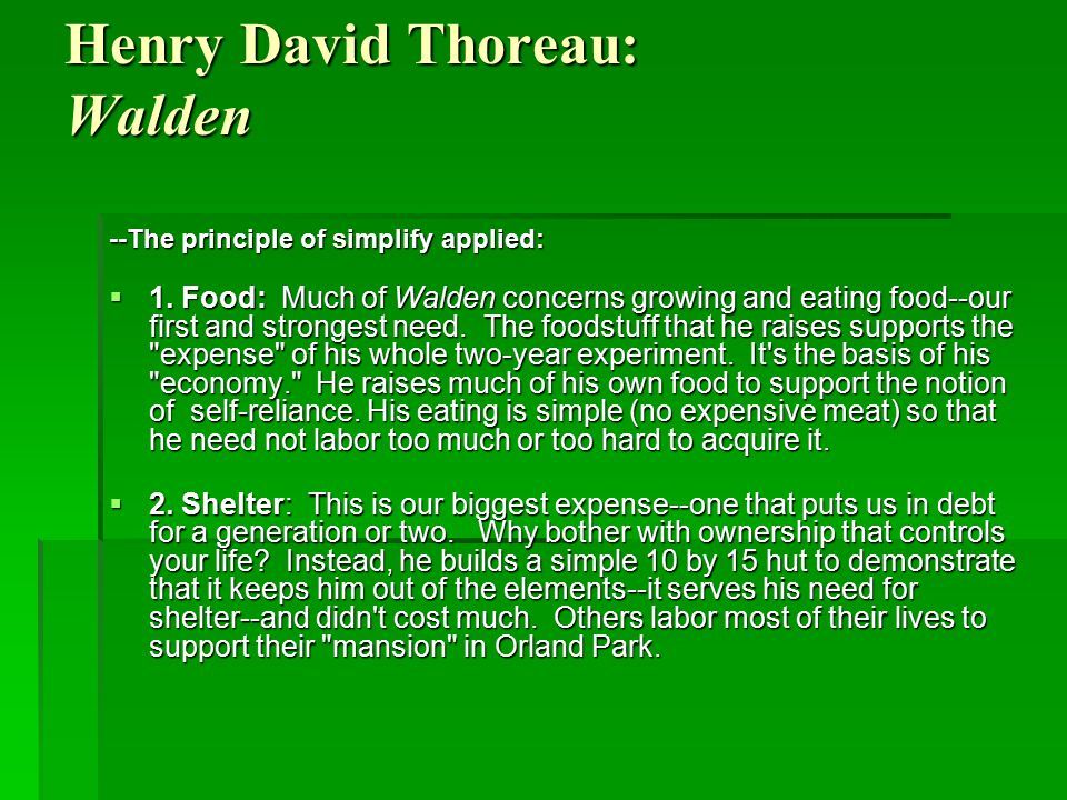 Henry David Thoreau: Walden --The principle of simplify applied:  1. Food: Much of Walden concerns growing and eating food--our first and strongest n