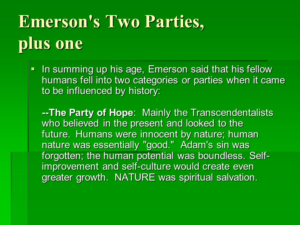 Emerson's Two Parties, plus one  In summing up his age, Emerson said that his fellow humans fell into two categories or parties when it came to be in