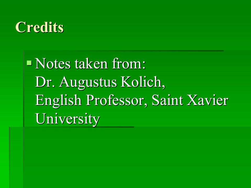 Credits  Notes taken from: Dr. Augustus Kolich, English Professor, Saint Xavier University