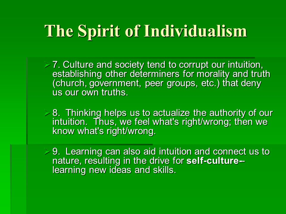 The Spirit of Individualism  7. Culture and society tend to corrupt our intuition, establishing other determiners for morality and truth (church, gov