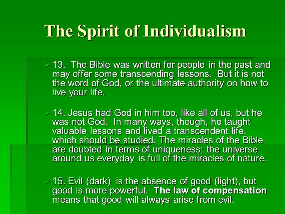 The Spirit of Individualism  13. The Bible was written for people in the past and may offer some transcending lessons. But it is not the word of God,