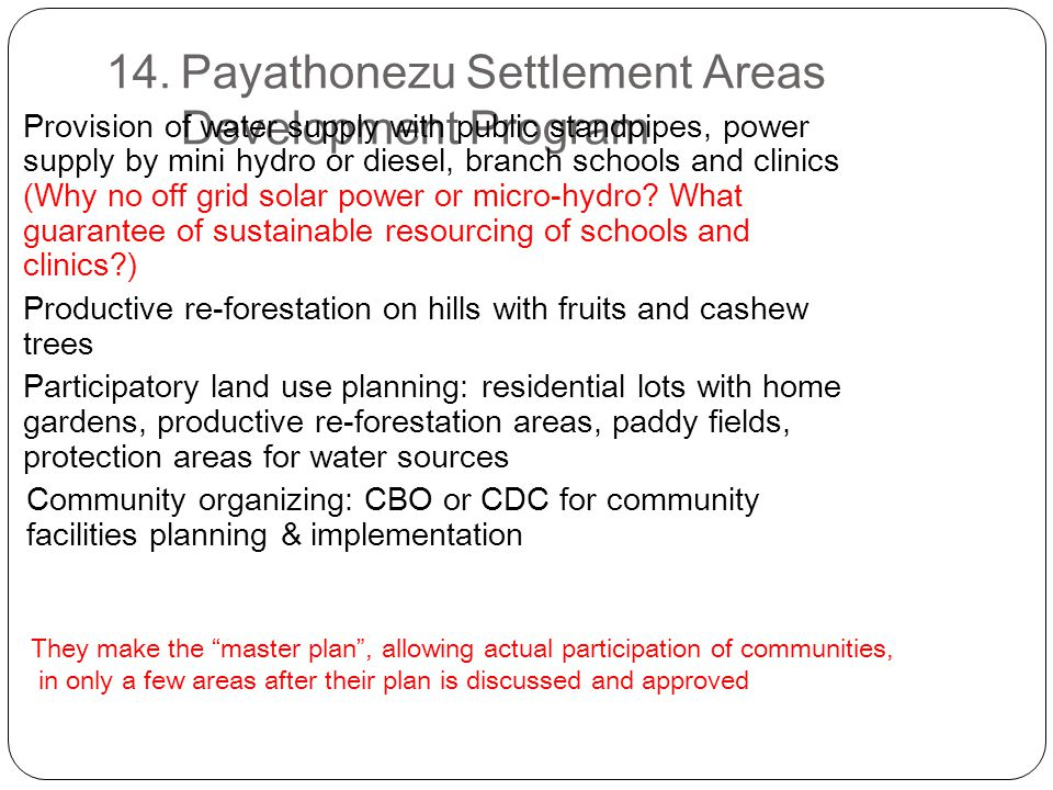 14.Payathonezu Settlement Areas Development Program 1)Provision of water supply with public standpipes, power supply by mini hydro or diesel, branch schools and clinics (Why no off grid solar power or micro-hydro.