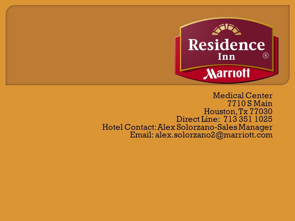 Medical Center 7710 S Main Houston, Tx 77030 Direct Line: 713 351 1025 Hotel Contact: Alex Solorzano-Sales Manager Email: alex.solorzano2@marriott.com