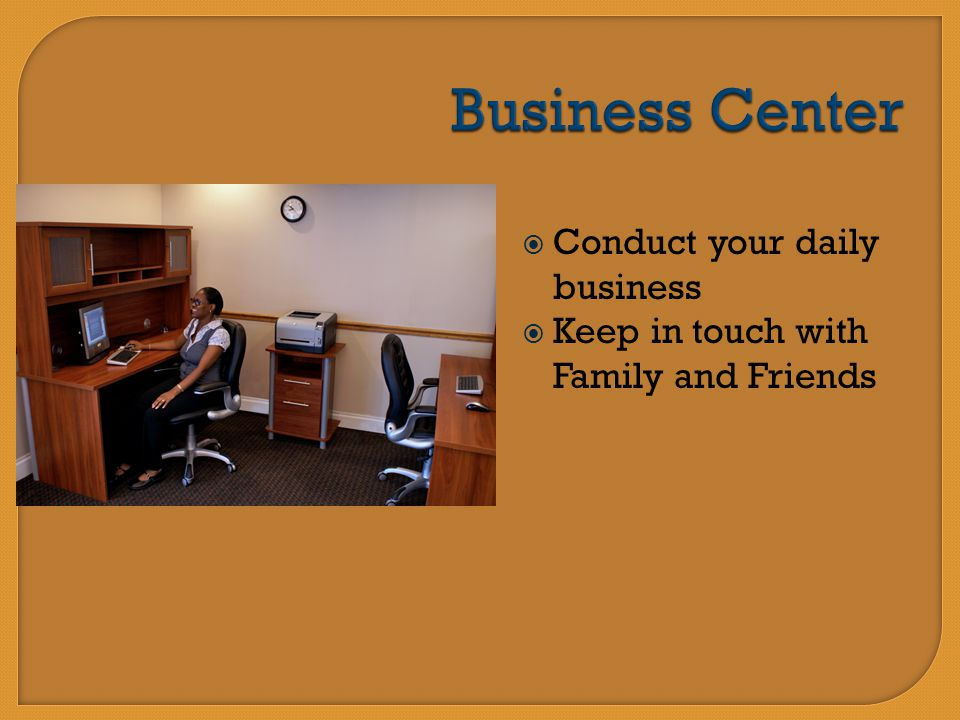  Conduct your daily business  Keep in touch with Family and Friends