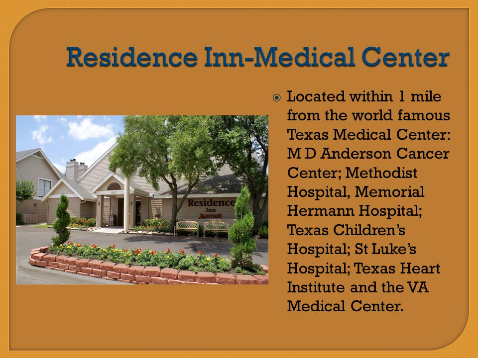  Located within 1 mile from the world famous Texas Medical Center: M D Anderson Cancer Center; Methodist Hospital, Memorial Hermann Hospital; Texas C