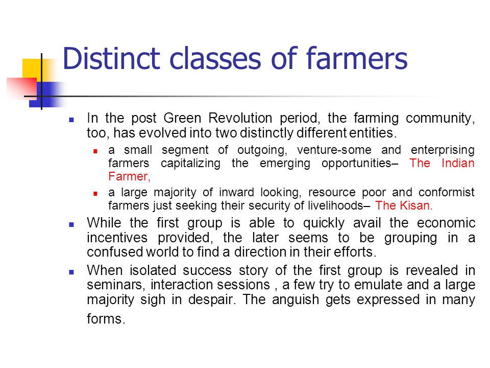 Distinct classes of farmers In the post Green Revolution period, the farming community, too, has evolved into two distinctly different entities. a sma
