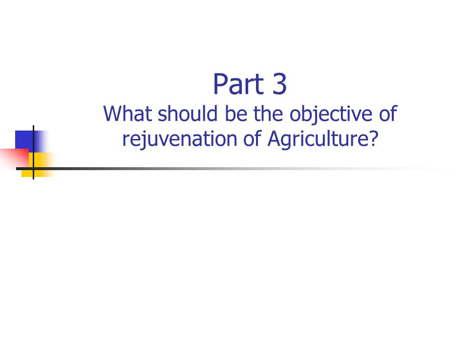 Part 3 What should be the objective of rejuvenation of Agriculture?