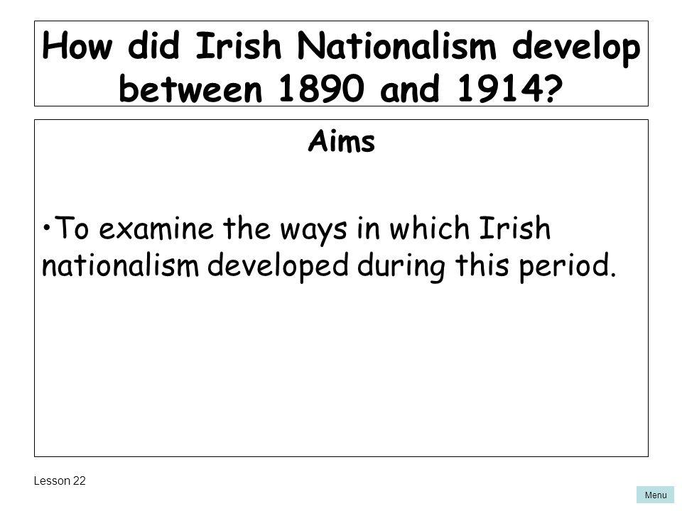 Menu How did Irish Nationalism develop between 1890 and 1914.