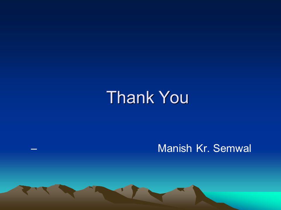 Thank You – Manish Kr. Semwal