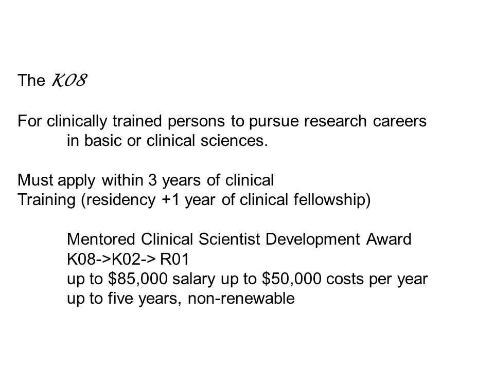 The K08 For clinically trained persons to pursue research careers in basic or clinical sciences.