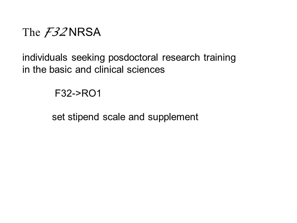 The F32 NRSA individuals seeking posdoctoral research training in the basic and clinical sciences F32->RO1 set stipend scale and supplement