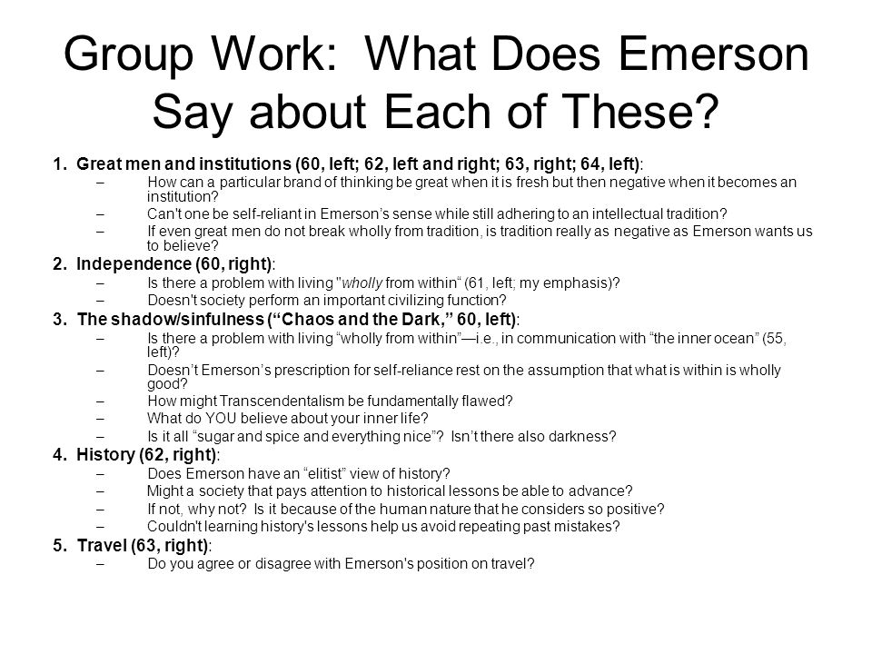 Group Work: What Does Emerson Say about Each of These? 1. Great men and institutions (60, left; 62, left and right; 63, right; 64, left): –How can a p