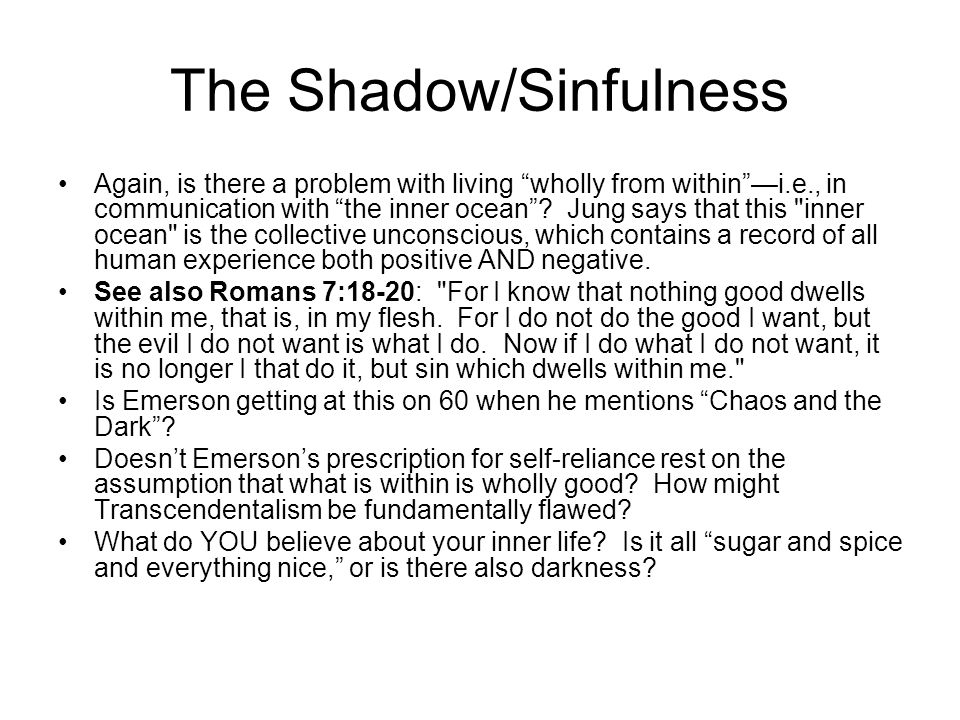 """The Shadow/Sinfulness Again, is there a problem with living """"wholly from within""""—i.e., in communication with """"the inner ocean""""? Jung says that this"""