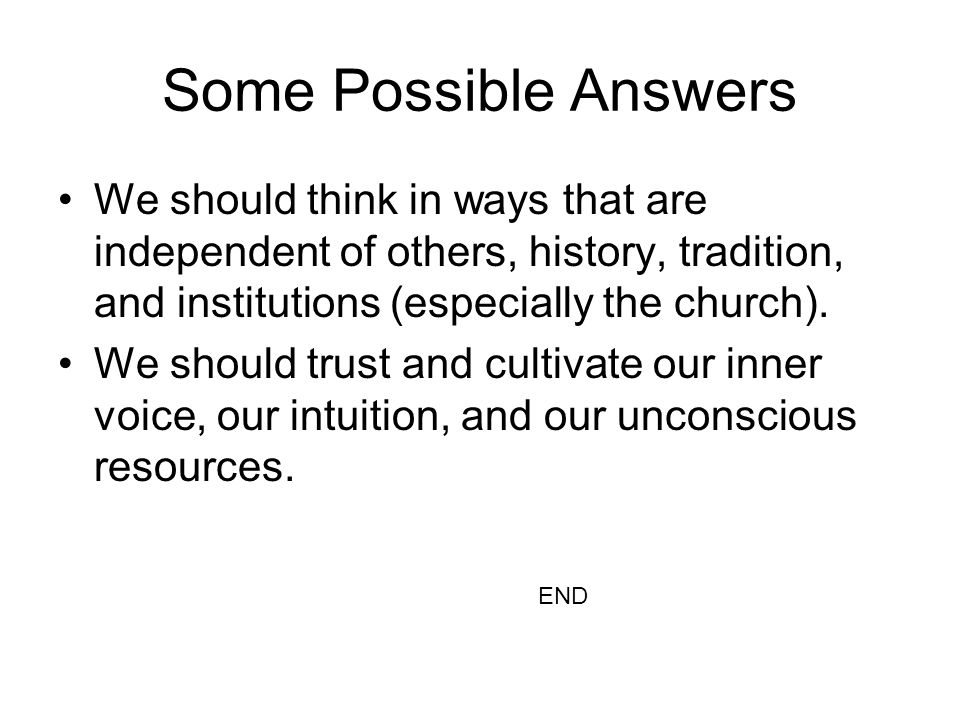 Some Possible Answers We should think in ways that are independent of others, history, tradition, and institutions (especially the church). We should