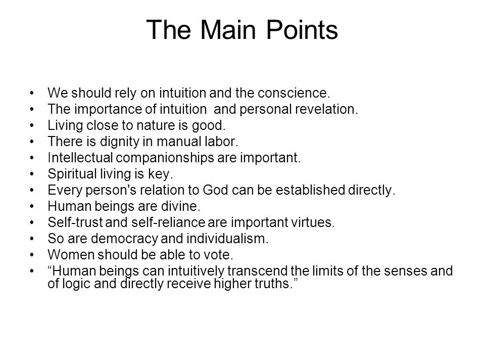 The Main Points We should rely on intuition and the conscience. The importance of intuition and personal revelation. Living close to nature is good. T