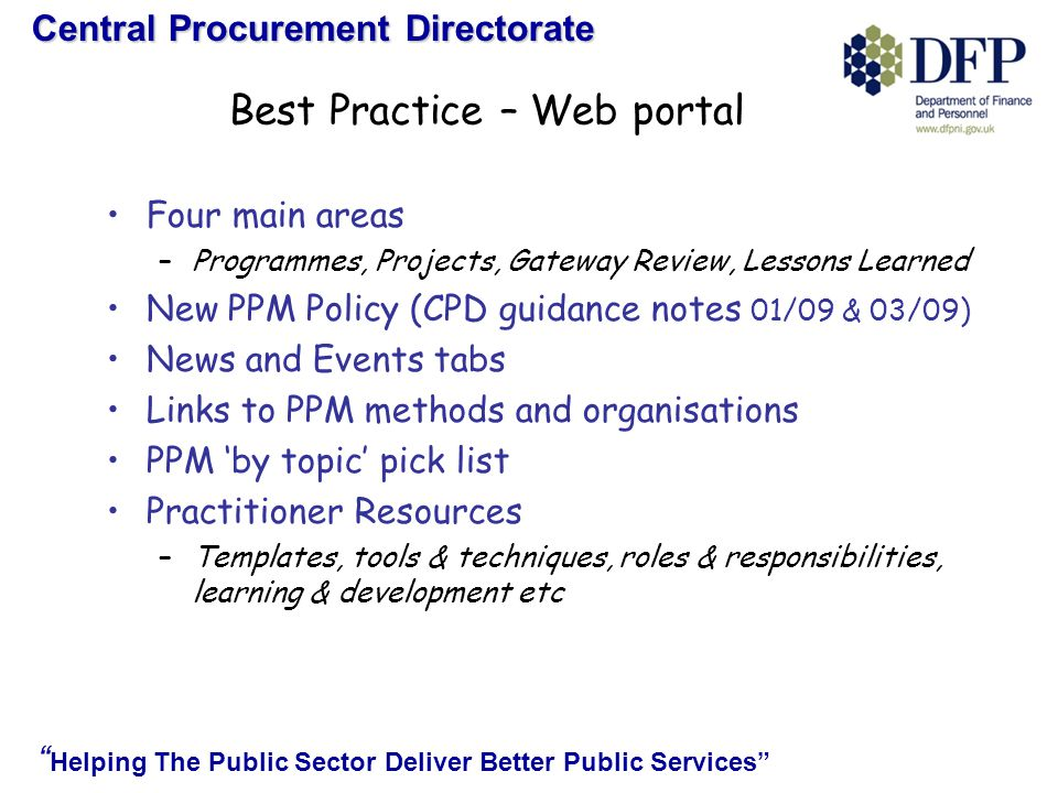 Central Procurement Directorate Helping The Public Sector Deliver Better Public Services Gateway OGC Hub status - March 2009 –9 recommendations (1 critical) –Reaccreditation - Feb 2010 – today/tomorrow.