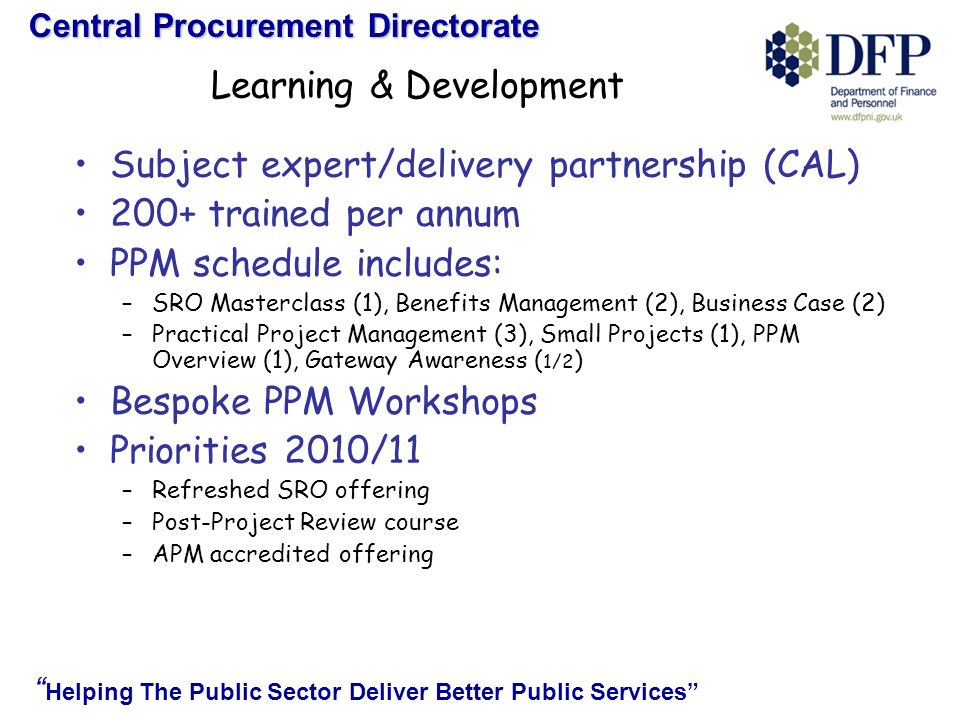 Central Procurement Directorate Helping The Public Sector Deliver Better Public Services PPM Profession PPM COUNCIL PPM Board Champion PPM Leader PPM Head of Profession Head of CoE DFP Perm.