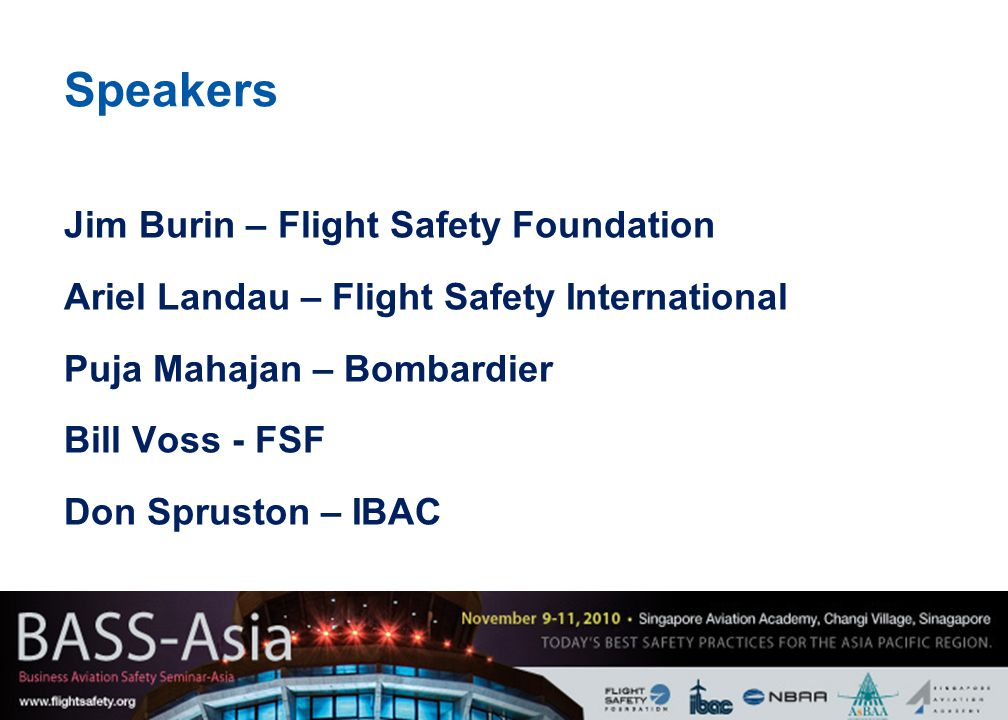 2 Speakers Jim Burin – Flight Safety Foundation Ariel Landau – Flight Safety International Puja Mahajan – Bombardier Bill Voss - FSF Don Spruston – IBAC