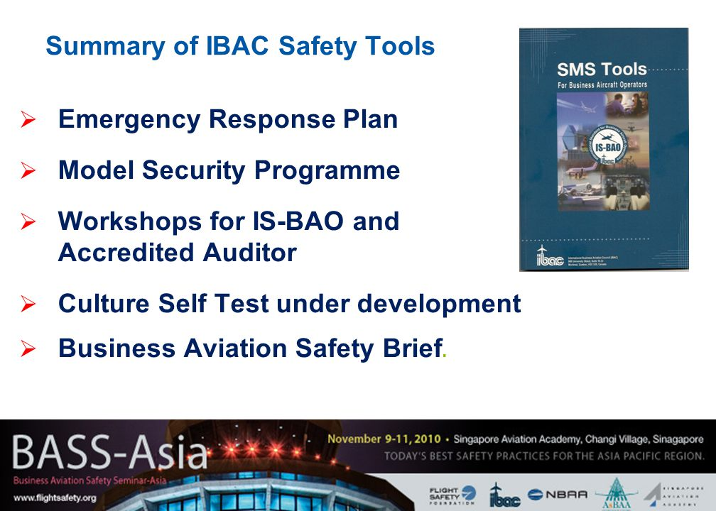 4 Summary of IBAC Safety Tools  Emergency Response Plan  Model Security Programme  Workshops for IS-BAO and Accredited Auditor  Culture Self Test under development  Business Aviation Safety Brief.