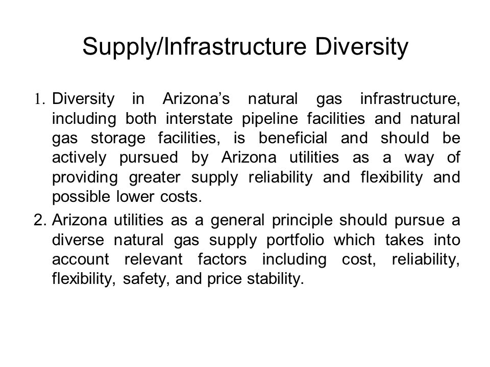 Supply/Infrastructure Diversity 1. Diversity in Arizona's natural gas infrastructure, including both interstate pipeline facilities and natural gas st