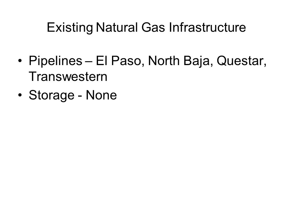 Existing Natural Gas Infrastructure Pipelines – El Paso, North Baja, Questar, Transwestern Storage - None