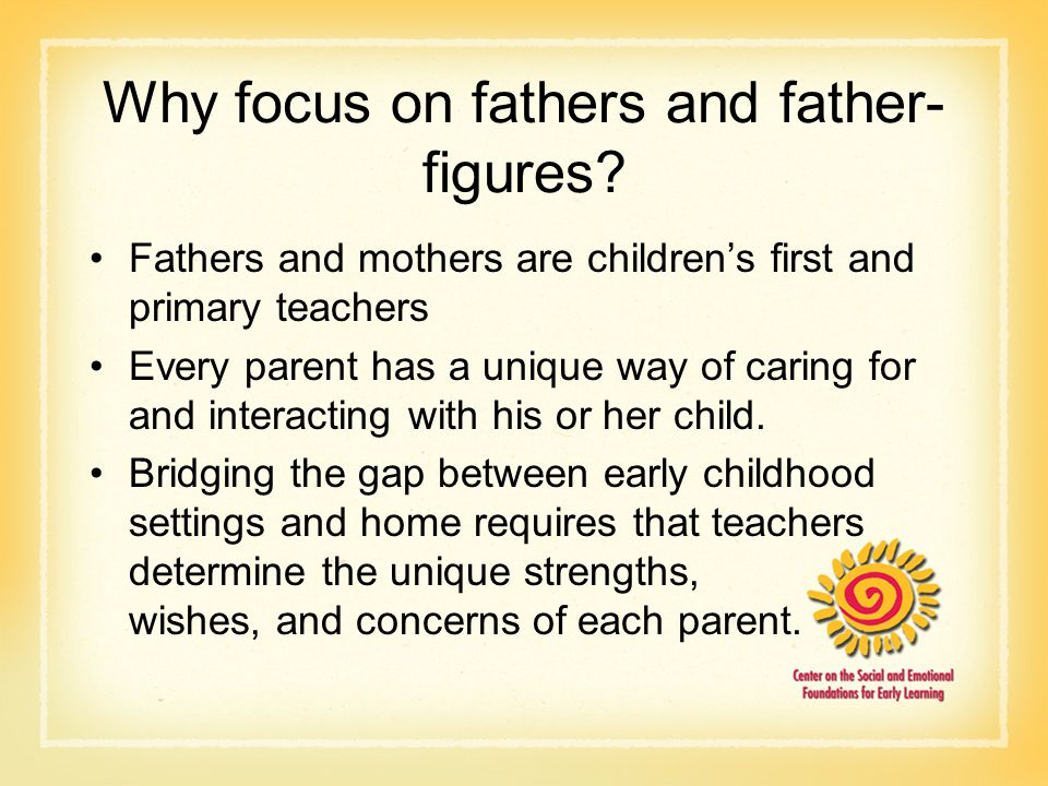 Why focus on fathers and father- figures.
