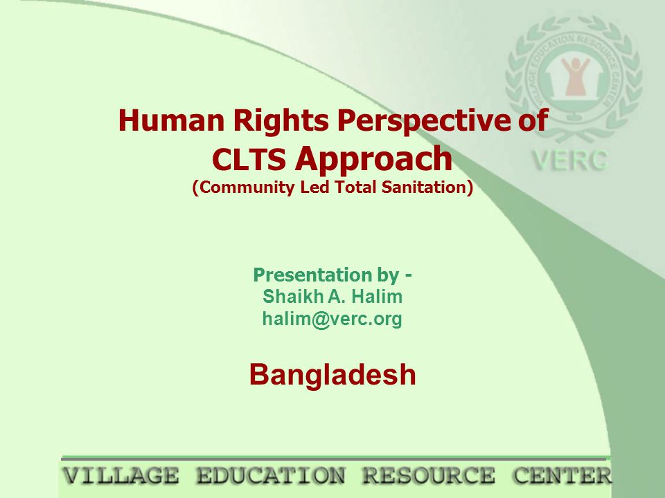 Human Rights Perspective of CLTS Approach (Community Led Total Sanitation) Presentation by - Shaikh A.