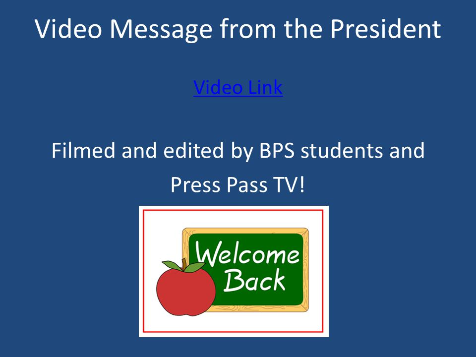Video Message from the President Video Link Filmed and edited by BPS students and Press Pass TV!