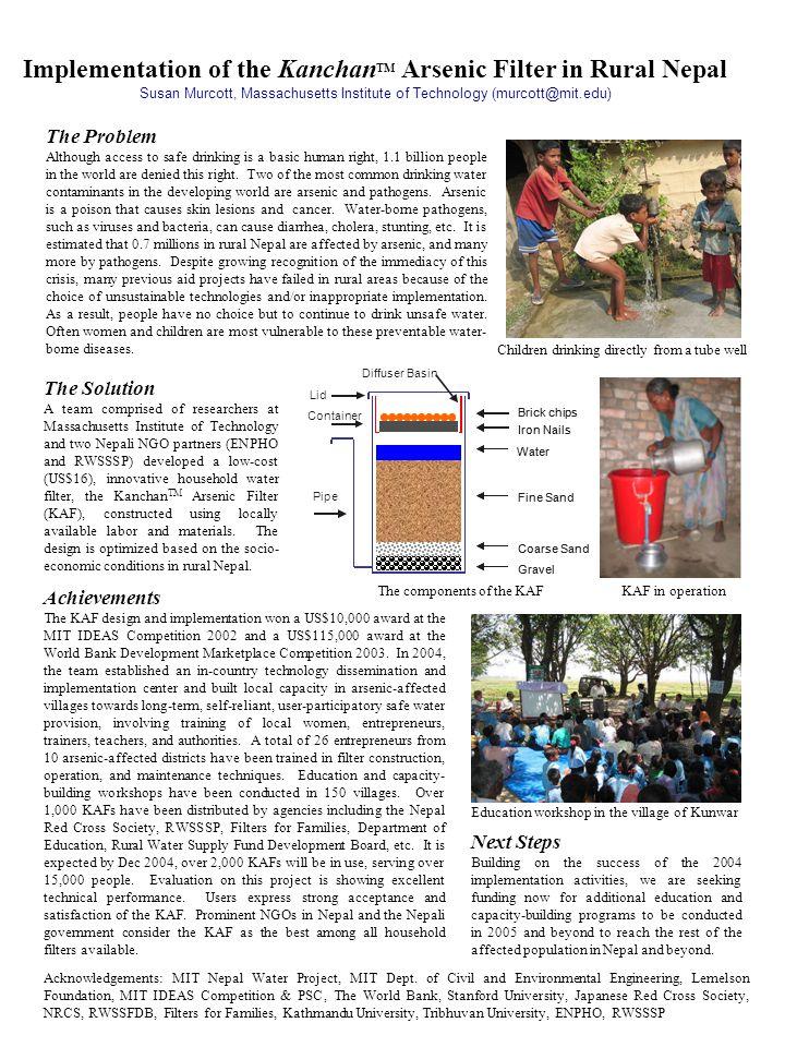 Implementation of the Kanchan TM Arsenic Filter in Rural Nepal Susan Murcott, Massachusetts Institute of Technology (murcott@mit.edu) The Solution A t