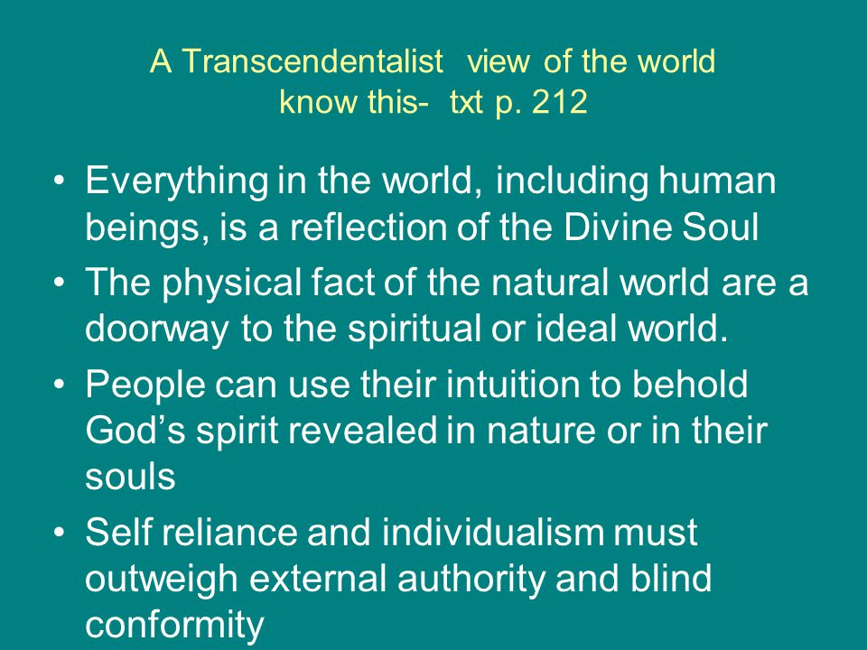 A Transcendentalist view of the world know this- txt p. 212 Everything in the world, including human beings, is a reflection of the Divine Soul The ph