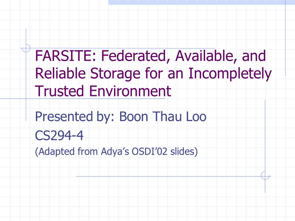 Evaluation Method 5 FARSITE machines 1-hour representative trace from 3-week traces Played at real time (~ 450,000 operations) Measured file operations latency Results (untuned code): 20% faster than Microsoft CIFS 5.5x slower than NTFS