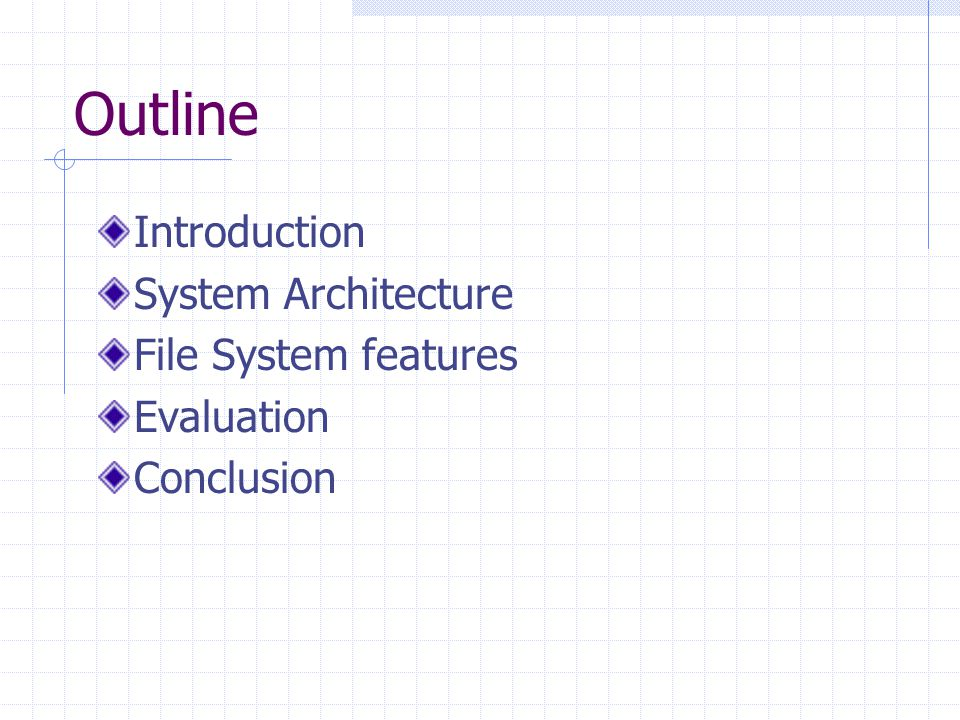 Outline Introduction System Architecture File System features Evaluation Conclusion