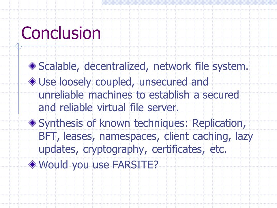 Conclusion Scalable, decentralized, network file system.