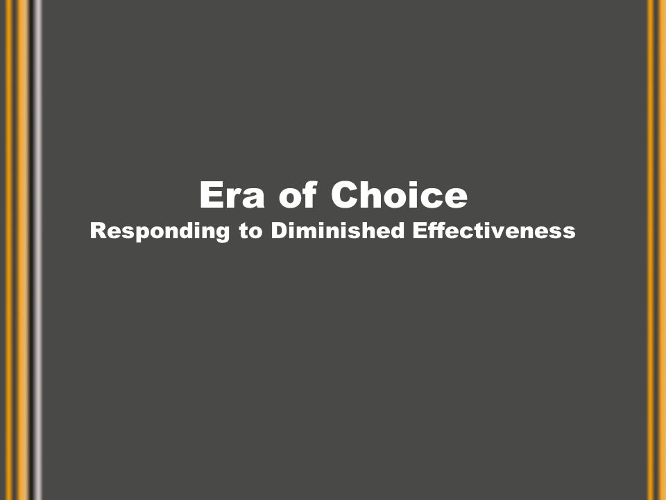Era of Choice Responding to Diminished Effectiveness