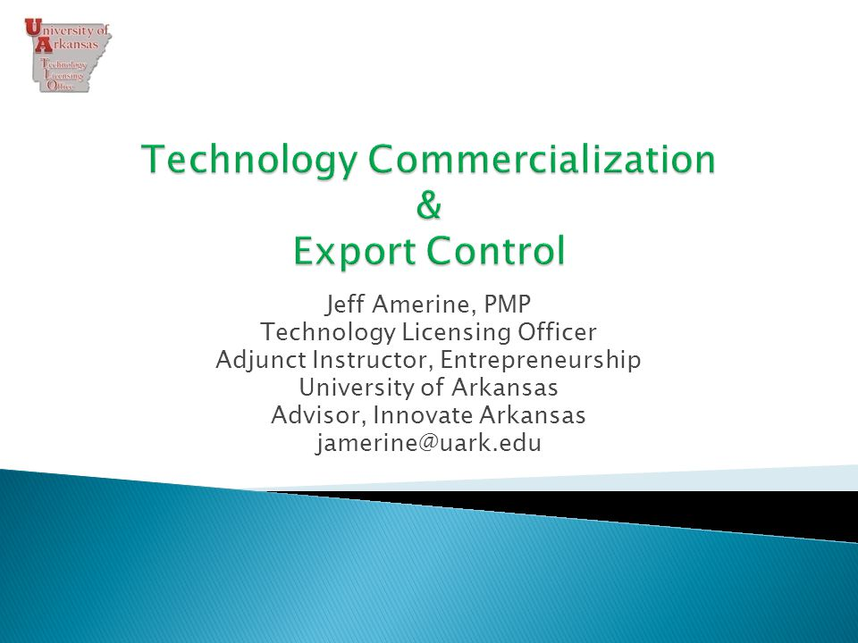  Introductions  Technology Commercialization Overview  Export Control: Why it matters  Q&A