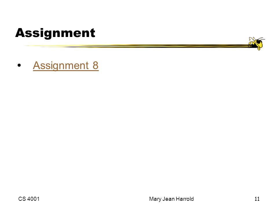 CS 4001Mary Jean Harrold11 Assignment ŸAssignment 8Assignment 8