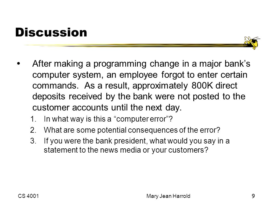 CS 4001Mary Jean Harrold9 Discussion ŸAfter making a programming change in a major bank's computer system, an employee forgot to enter certain command