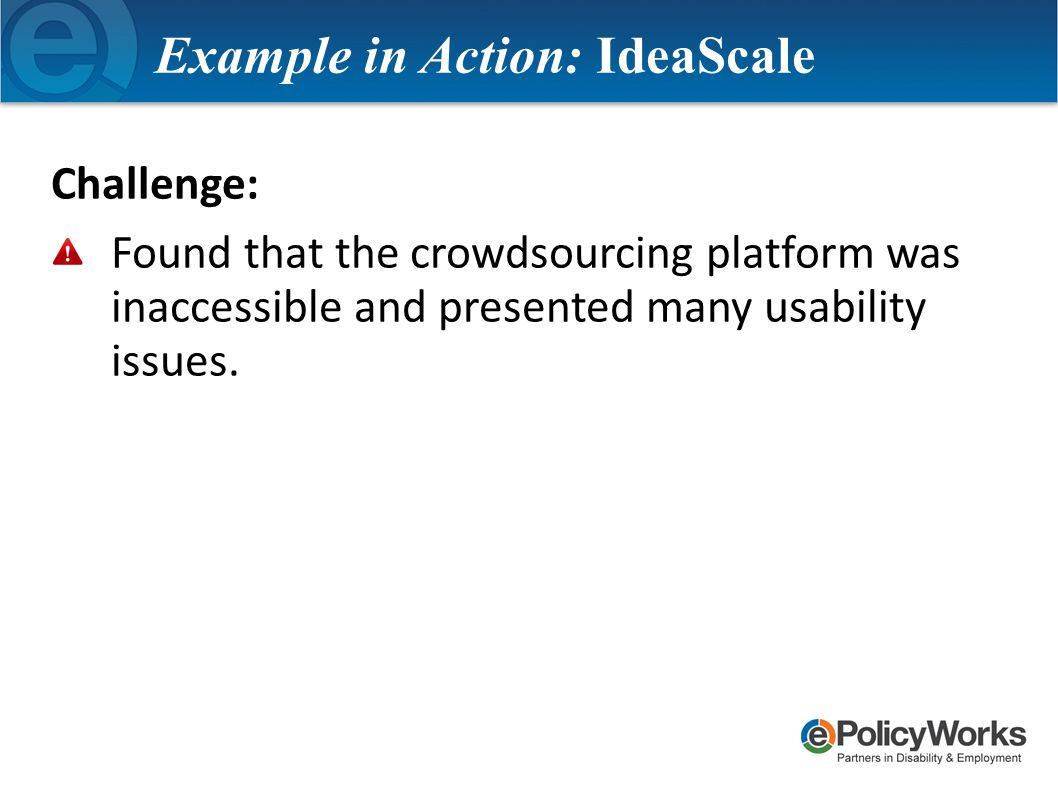 Challenge: Found that the crowdsourcing platform was inaccessible and presented many usability issues.