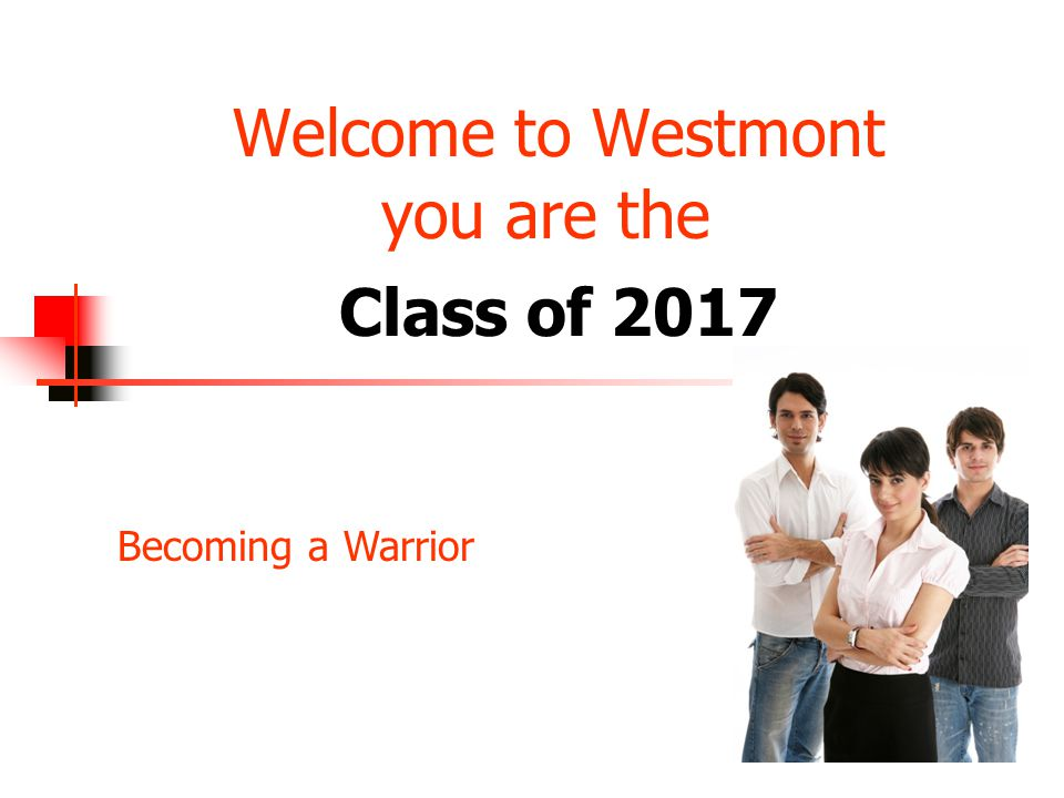 Welcome to Westmont you are the Class of 2017 Becoming a Warrior